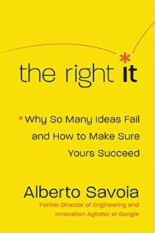 The Right It : Why So Many Ideas Fail and How to Make Sure Yours Succeed, Hardback Book