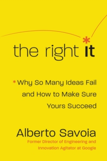 The Right It : Why So Many Ideas Fail and How to Make Sure Yours Succeed, EPUB eBook