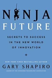 Ninja Future : Secrets to Success in the New World of Innovation, Hardback Book