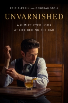 Unvarnished : A Gimlet-eyed Look at Life Behind the Bar, Hardback Book