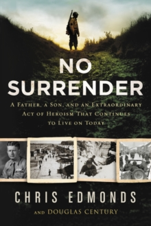 No Surrender : A Father, a Son, and an Extraordinary Act of Heroism That Continues to Live on Today, Hardback Book