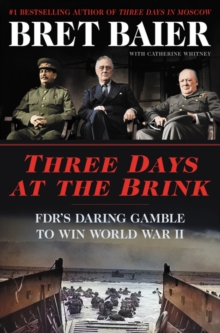 Three Days at the Brink : FDR's Daring Gamble to Win World War II, Hardback Book