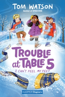 Trouble at Table 5 #4: I Can't Feel My Feet, Paperback / softback Book