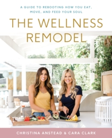 The Wellness Remodel : A Guide to Rebooting How You Eat, Move, and Feed Your Soul, EPUB eBook