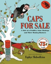 Caps for Sale : A Tale of a Peddler, Some Monkeys and Their Monkey Business, Paperback Book