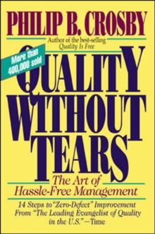 Quality without Tears : The Art of Hassle-Free Management, Paperback / softback Book