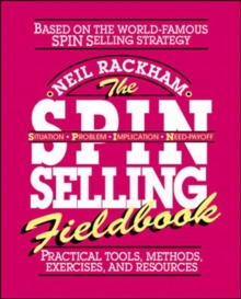 The SPIN Selling Fieldbook: Practical Tools, Methods, Exercises and Resources, Paperback / softback Book