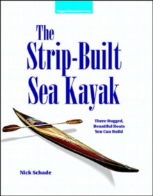 The Strip-Built Sea Kayak: Three Rugged, Beautiful Boats You Can Build, Paperback / softback Book