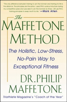 The Maffetone Method : The Holistic, Low-stress, No-pain Way to Exceptional Fitness, Paperback Book