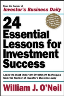 24 Essential Lessons for Investment Success: Learn the Most Important Investment Techniques from the Founder of Investor's Business Daily, Paperback Book