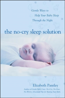 The The No-Cry Sleep Solution : The No-Cry Sleep Solution: Gentle Ways to Help Your Baby Sleep Through the Night Foreword by William Sears, M.D., Paperback Book