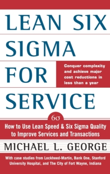 Lean Six Sigma for Service : How to Use Lean Speed and Six Sigma Quality to Improve Services and Transactions, Hardback Book