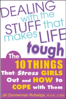 Dealing with the Stuff That Makes Life Tough : The 10 Things That Stress Teen Girls Out and How to Cope with Them, Paperback Book