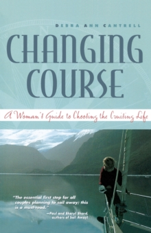 Changing Course : A Woman's Guide to Choosing the Cruising Life, Paperback Book