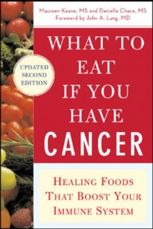 What to Eat if You Have Cancer (revised) : Healing Foods that Boost Your Immune System, Paperback Book