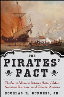 The Pirates' Pact : The Secret Alliances Between History's Most Notorious Buccaneers and Colonial America, Hardback Book