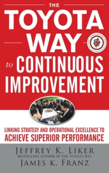 The Toyota Way to Continuous Improvement:  Linking Strategy and Operational Excellence to Achieve Superior Performance, Hardback Book