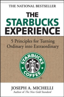 The Starbucks Experience: 5 Principles for Turning Ordinary Into Extraordinary, Hardback Book