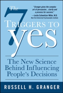 The 7 Triggers to Yes: The New Science Behind Influencing People's Decisions, Hardback Book
