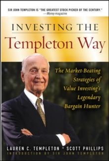 Investing the Templeton Way: The Market-Beating Strategies of Value Investing's Legendary Bargain Hunter, Hardback Book