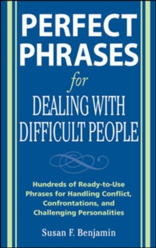 Perfect Phrases for Dealing with Difficult People: Hundreds of Ready-to-Use Phrases for Handling Conflict, Confrontations and Challenging Personalities : Hundreds of Ready-to-Use Phrases for Handling, EPUB eBook