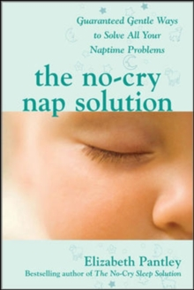 The No-Cry Nap Solution: Guaranteed Gentle Ways to Solve All Your Naptime Problems : Guaranteed, Gentle Ways to Solve All Your Naptime Problems, EPUB eBook