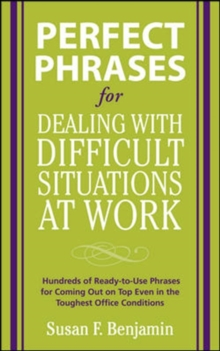 Perfect Phrases for Dealing with Difficult Situations at Work:  Hundreds of Ready-to-Use Phrases for Coming Out on Top Even in the Toughest Office Conditions, Paperback / softback Book