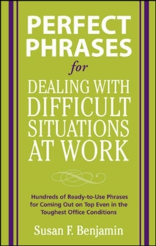 Perfect Phrases for Dealing with Difficult Situations at Work:  Hundreds of Ready-to-Use Phrases for Coming Out on Top Even in the Toughest Office Conditions, EPUB eBook