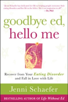 Goodbye Ed, Hello Me: Recover from Your Eating Disorder and Fall in Love with Life, Paperback Book