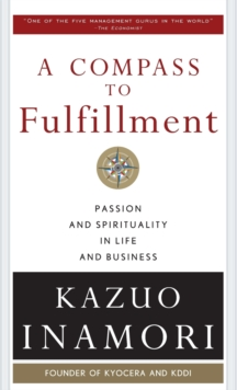 A Compass to Fulfillment: Passion and Spirituality in Life and Business, Hardback Book