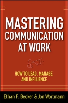 Mastering Communication at Work: How to Lead, Manage, and Influence, Hardback Book