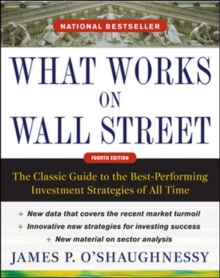 What Works on Wall Street, Fourth Edition: The Classic Guide to the Best-Performing Investment Strategies of All Time, Hardback Book