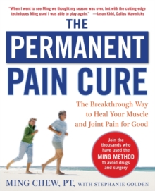 The Permanent Pain Cure : The Breakthrough Way to Heal Your Muscle and Joint Pain for Good, Paperback Book