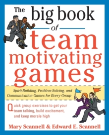 The Big Book of Team-Motivating Games: Spirit-Building, Problem-Solving and Communication Games for Every Group, Paperback Book