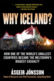 Why Iceland? : How One of the World's Smallest Countries Became the Meltdown's Biggest Casualty, Hardback Book