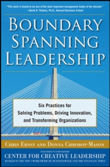 Boundary Spanning Leadership: Six Practices for Solving Problems, Driving Innovation, and Transforming Organizations, Hardback Book