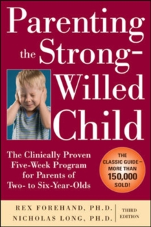 Parenting the Strong-Willed Child: The Clinically Proven Five-Week Program for Parents of Two- to Six-Year-Olds, Third Edition, Paperback Book