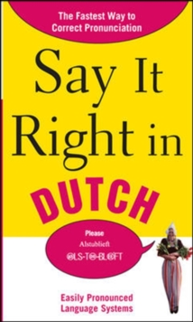 Say It Right in Dutch : The Fastest Way to Correct Pronunciation, Paperback Book