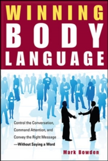 Winning Body Language : Control the Conversation, Command Attention, and Convey the Right Message without Saying a Word, EPUB eBook