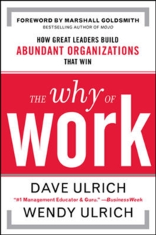 The Why of Work : How Great Leaders Build Abundant Organizations That Win, Hardback Book