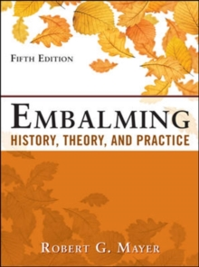 Embalming: History, Theory, and Practice, Fifth Edition, Hardback Book