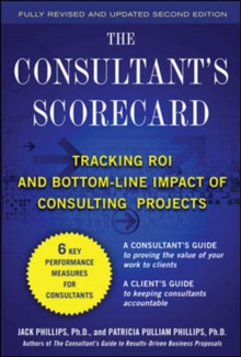 The Consultant's Scorecard, Second Edition: Tracking ROI and Bottom-Line Impact of Consulting Projects, Hardback Book