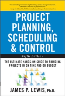 Project Planning, Scheduling, and Control: The Ultimate Hands-On Guide to Bringing Projects in On Time and On Budget : The Ultimate Hands-On Guide to Bringing Projects in On Time and On Budget, Hardback Book