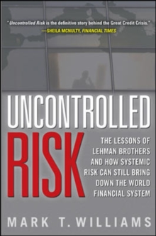 Uncontrolled Risk: Lessons of Lehman Brothers and How Systemic Risk Can Still Bring Down the World Financial System, EPUB eBook
