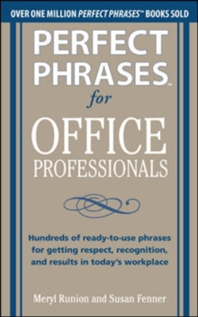 Perfect Phrases for Office Professionals: Hundreds of ready-to-use phrases for getting respect, recognition, and results in today's workplace, Paperback / softback Book