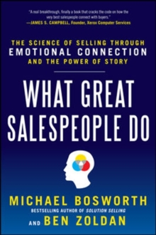 What Great Salespeople Do: The Science of Selling Through Emotional Connection and the Power of Story, Hardback Book