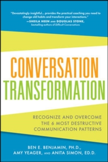 Conversation Transformation: Recognize and Overcome the 6 Most Destructive Communication Patterns, Paperback / softback Book