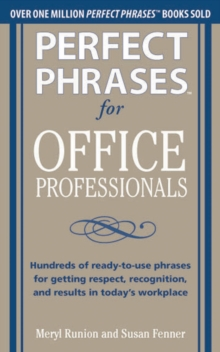 Perfect Phrases for Office Professionals: Hundreds of ready-to-use phrases for getting respect, recognition, and results in today s workplace, EPUB eBook