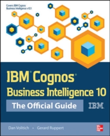 IBM Cognos Business Intelligence 10: The Official Guide, Paperback / softback Book