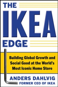 The IKEA Edge: Building Global Growth and Social Good at the World's Most Iconic Home Store, Hardback Book